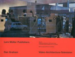 Dan Graham Video - Architecture - Television: Writings on Video and Video Works 1970 - 1978