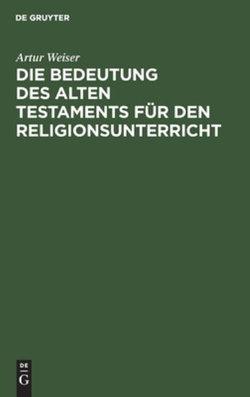 Die Bedeutung des Alten Testaments für den Religionsunterricht