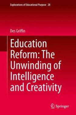Education Reform: The Unwinding of Intelligence and Creativity