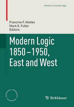 Modern Logic 1850-1950, East and West