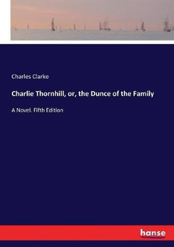 Charlie Thornhill, or, the Dunce of the Family