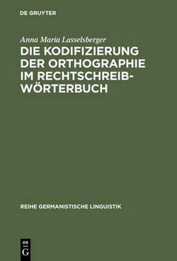 Die Kodifizierung Der Orthographie Im Rechtschreibw rterbuch