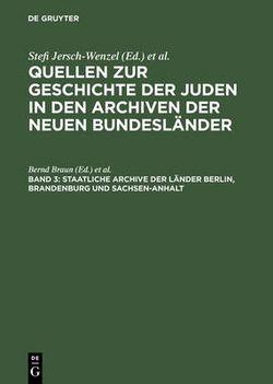 Quellen Zur Geschichte der Juden in Den Archiven der Neuen Bundesländer