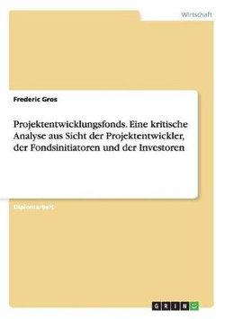 Projektentwicklungsfonds. Eine kritische Analyse aus Sicht der Projektentwickler, der Fondsinitiatoren und der Investoren