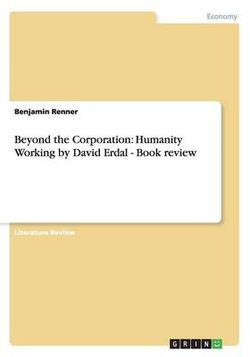 Beyond the Corporation. Humanity Working by David Erdal - Book Review