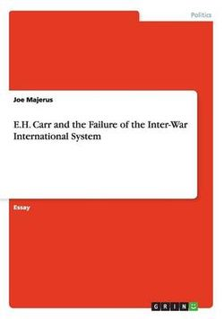 E.H. Carr and the Failure of the Inter-War International System