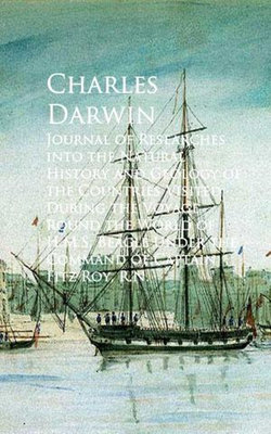 Journal of Researches into the Natural History and Round the World of H.M.S. Beagle