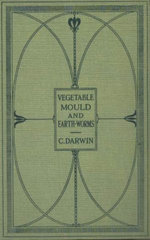 The Formation of Vegetable Mould Through the Actth Observations on Their Habits