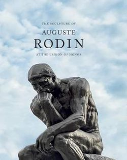 Sculpture of Auguste Rodin: At the Legion of Honor