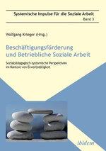 Besch ftigungsf rderung und betriebliche Soziale Arbeit. Sozialp dagogisch-systemische Perspektiven im Kontext von Erwerbst tigkeit