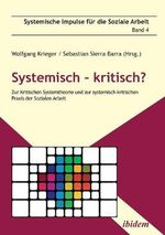 Systemisch - kritisch?. Zur Kritischen Systemtheorie und zur systemisch-kritischen Praxis der Sozialen Arbeit
