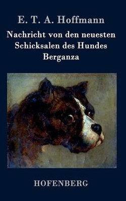 Nachricht von den neuesten Schicksalen des Hundes Berganza