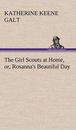 The Girl Scouts at Home, Or, Rosanna's Beautiful Day
