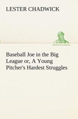 Baseball Joe in the Big League Or, a Young Pitcher's Hardest Struggles
