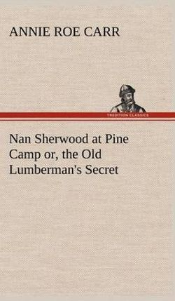 Nan Sherwood at Pine Camp Or, the Old Lumberman's Secret