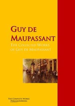 The Collected Works of Guy de Maupassant