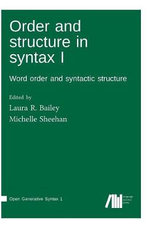 Order and Structure in Syntax I