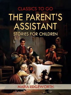 The Parent's Assistant; Or, Stories for Children