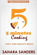 Five Minutes Cooking: Tasty And Healthy Meals