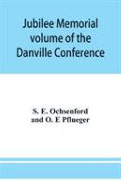 Jubilee memorial volume of the Danville Conference of the Evangelical Lutheran Ministerium of Pennsylvania and Adjacent States