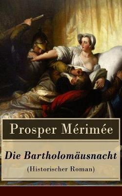 Die Bartholomausnacht (Historischer Roman)
