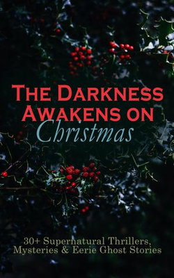 The Darkness Awakens on Christmas: 30+ Supernatural Thrillers, Mysteries & Eerie Ghost Stories