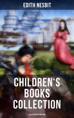 EDITH NESBIT: Children's Books Collection (Illustrated Edition)