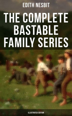 The Complete Bastable Family Series (Illustrated Edition)