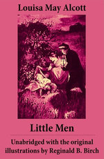 Little Men - Unabridged with the original illustrations by Reginald B. Birch (includes Good Wives)