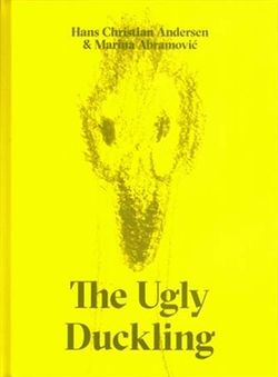 The Ugly Duckling by Hans Christian Andersen and Marina Abramovic