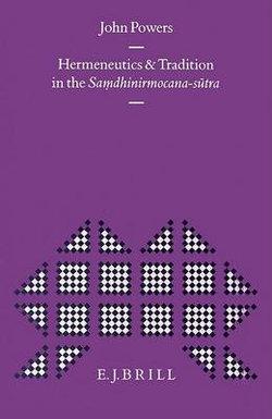 Hermeneutics and Tradition in the <i>Sam dhinirmocana-Sutra</i>