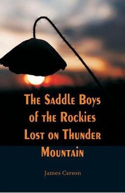 The Saddle Boys of the Rockies Lost on Thunder Mountain