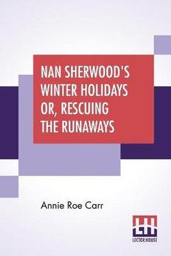Nan Sherwood's Winter Holidays Or, Rescuing The Runaways
