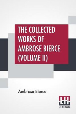 The Collected Works Of Ambrose Bierce (Volume II)