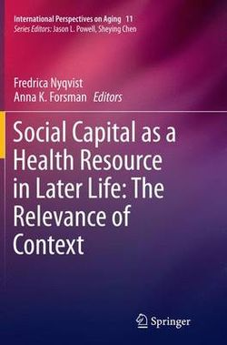Social Capital as a Health Resource in Later Life: The Relevance of Context