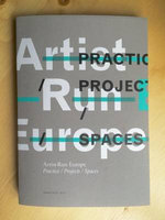 Artist-Run Europe. Practice/Projects/Spaces