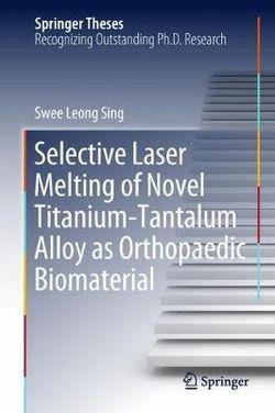 Selective Laser Melting of Novel Titanium-Tantalum Alloy as Orthopaedic Biomaterial