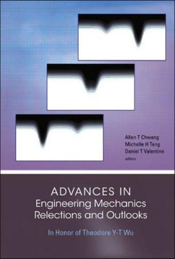 Advances In Engineering Mechanics--reflections And Outlooks: In Honor Of Theodore Y-t Wu