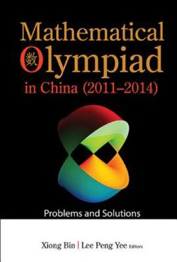 Mathematical Olympiad In China (2011-2014): Problems And Solutions