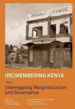 (re)Membering Kenya Vol 2. Interrogating Marginalization and Governance