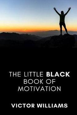 The Little Black Book of Motivation
