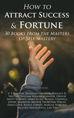 How to Attract Success & Fortune: 30 Books from the Masters of Self-mastery