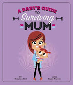 Baby's Guide to Surviving Mum