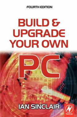 Build and Upgrade Your Own PC