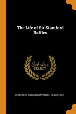 The Life of Sir Stamford Raffles