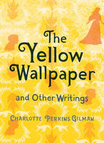 The Yellow Wallpaper and Other Writings