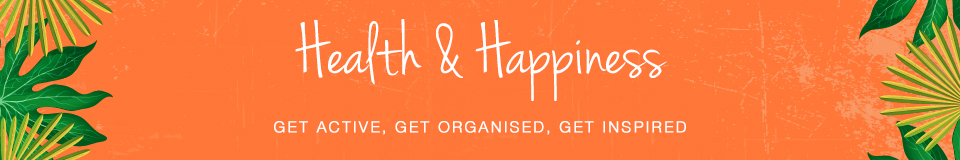 Health & Happiness - Get Active, Get Organised, Get inspired